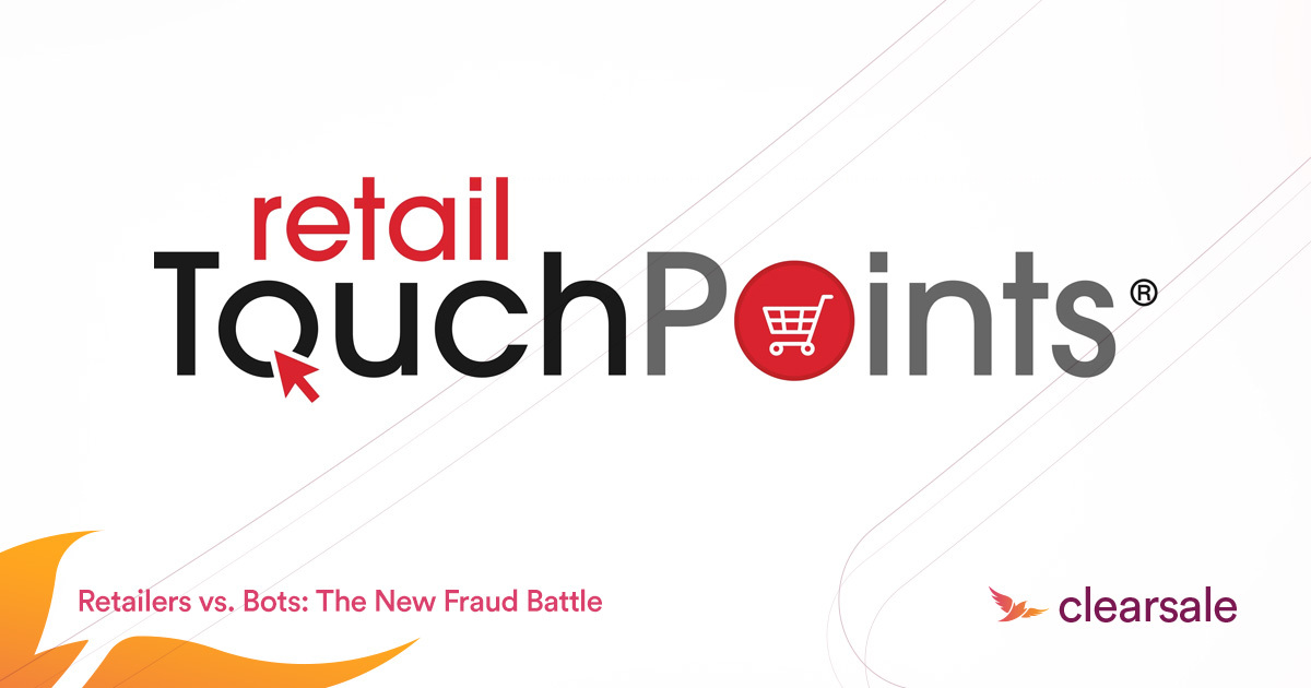 Retailers vs. Bots: The New Fraud Battle - ClearSale at Retail TouchPoints