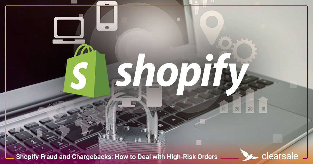 Shopify Fraud and Chargebacks: How to Deal with High-Risk Orders