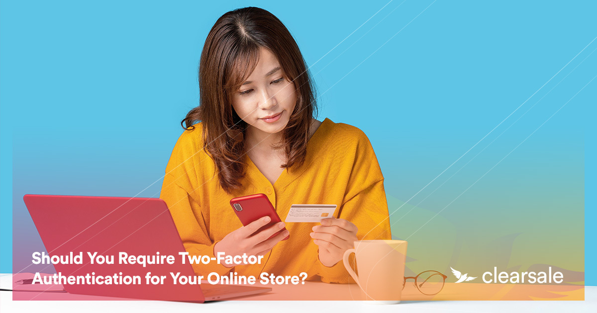 Should You Require Two-Factor Authentication for Your Online Store?