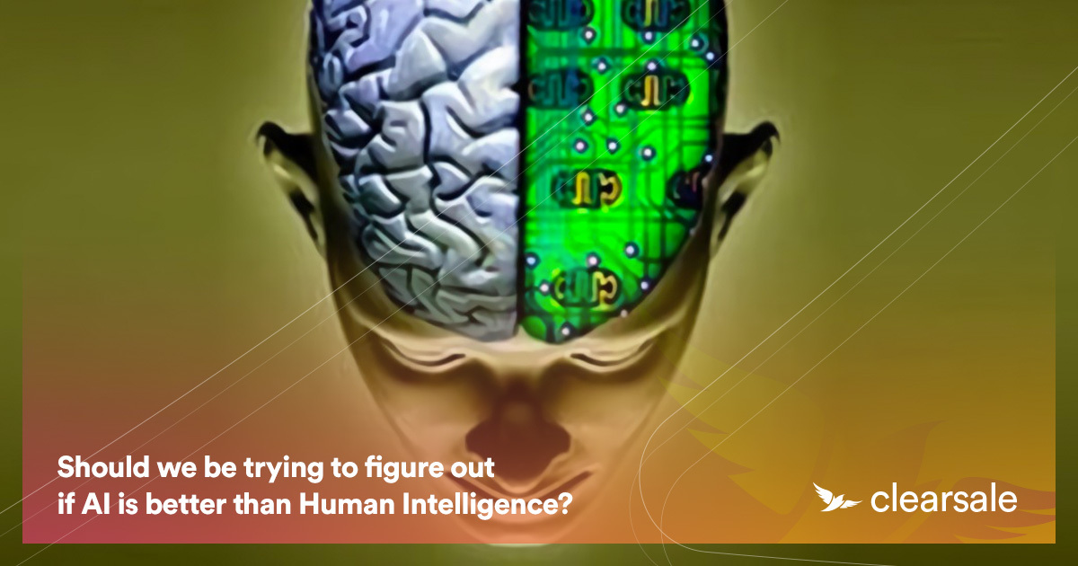 Should we be trying to figure out if AI is better than Human Intelligence?