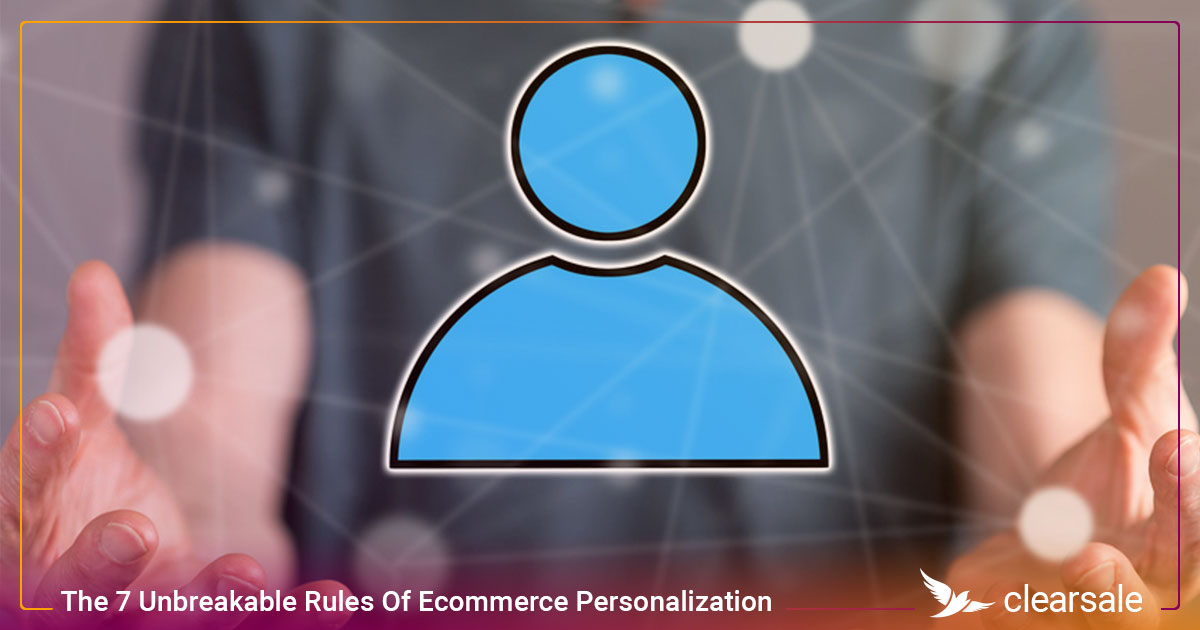The 7 Unbreakable Rules Of Ecommerce Personalization