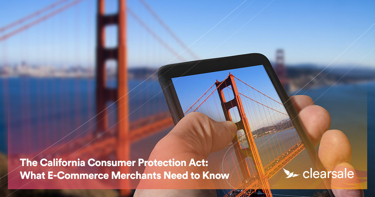 The California Consumer Protection Act: What E-Commerce Merchants Need to Know