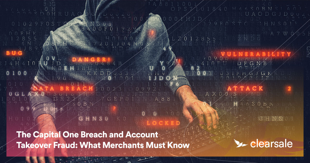 The Capital One Breach and Account Takeover Fraud: What Merchants Must Know