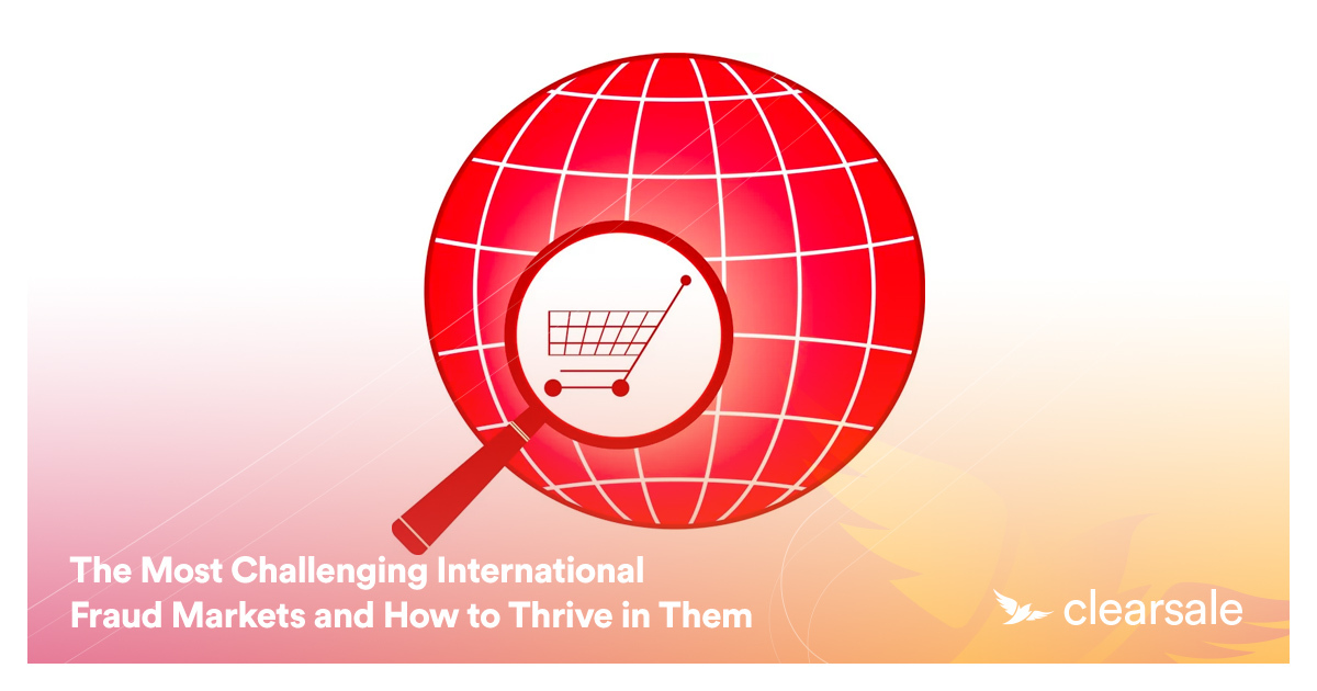 The Most Challenging International Fraud Markets and How to Thrive in Them