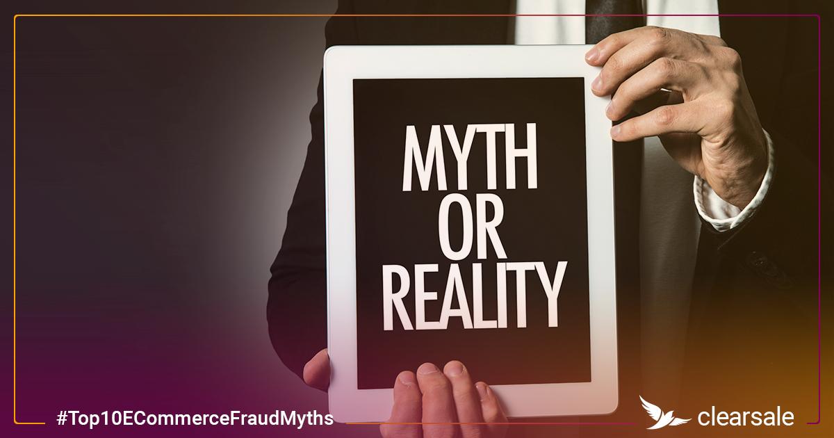 Top 10 e-Commerce Fraud Myths