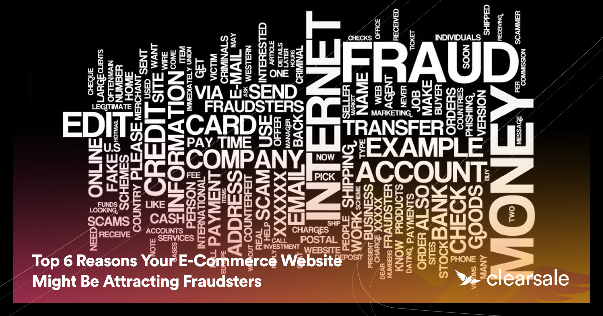Top 6 Reasons Your E-Commerce Website Might Be Attracting Fraudsters