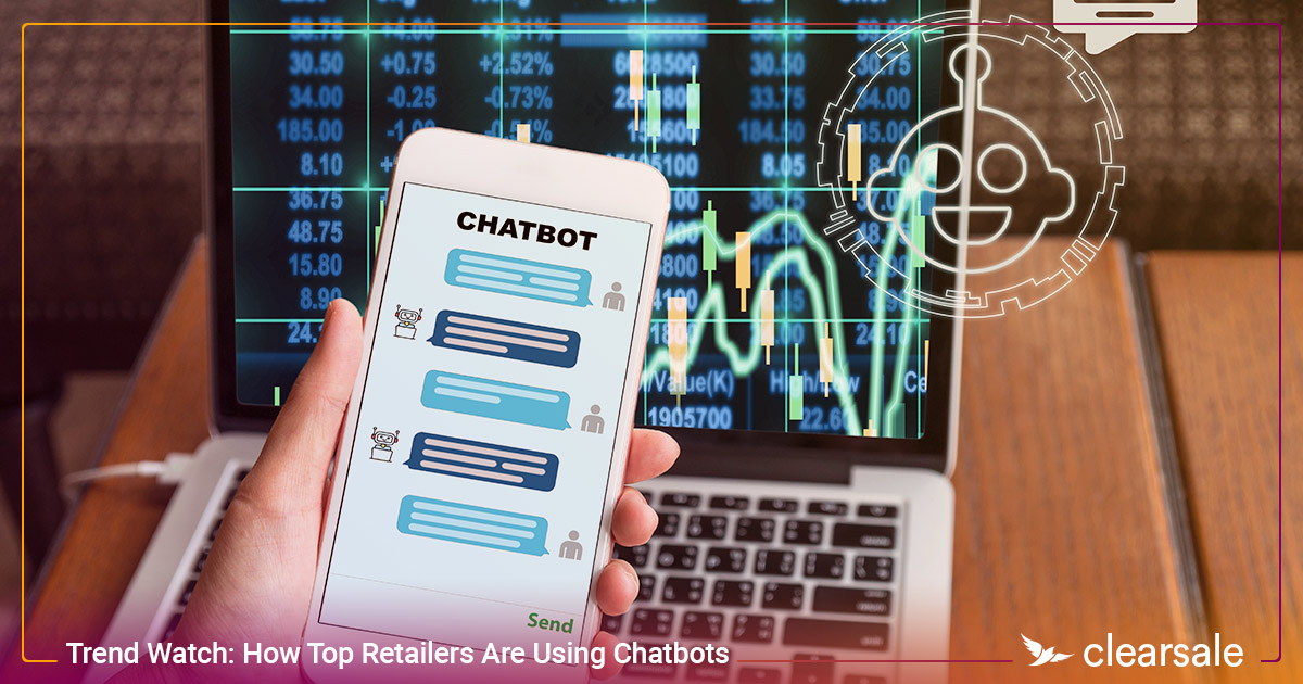 Trend Watch: How Top Retailers Are Using Chatbots