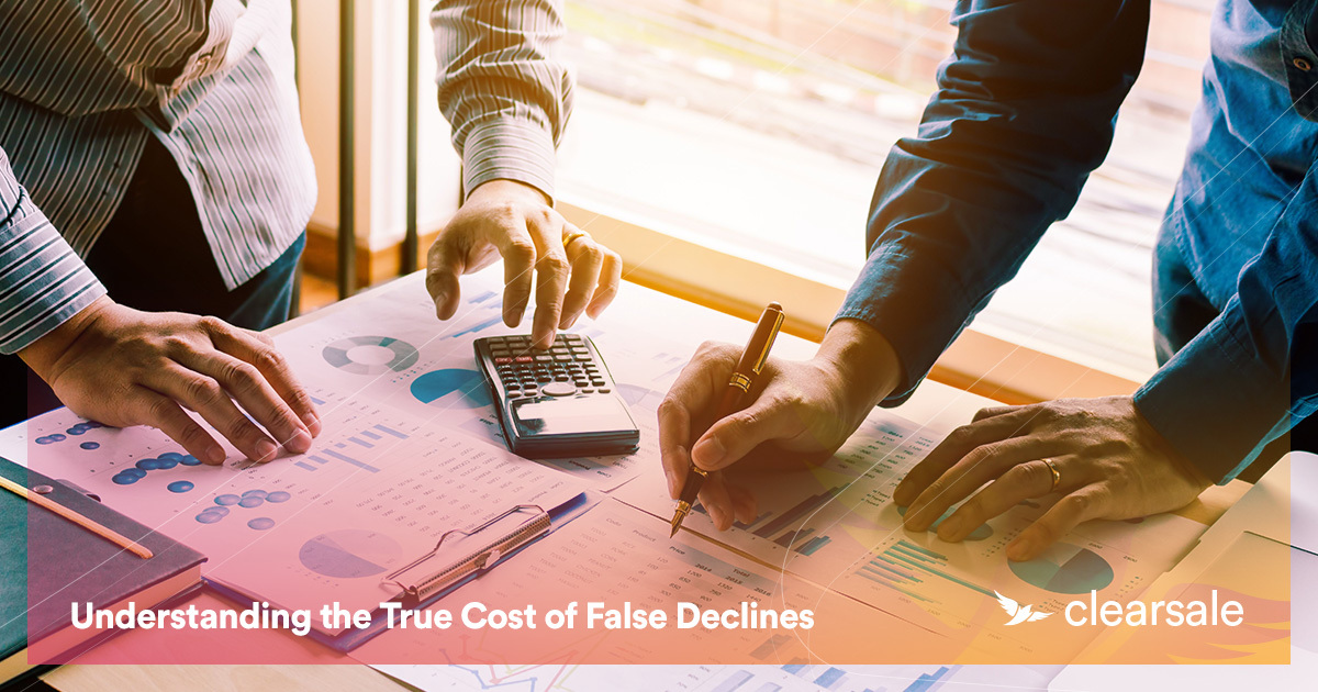 Understanding the True Cost of False Declines