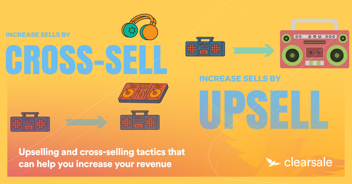 Upselling and cross-selling tactics that can help you increase your revenue