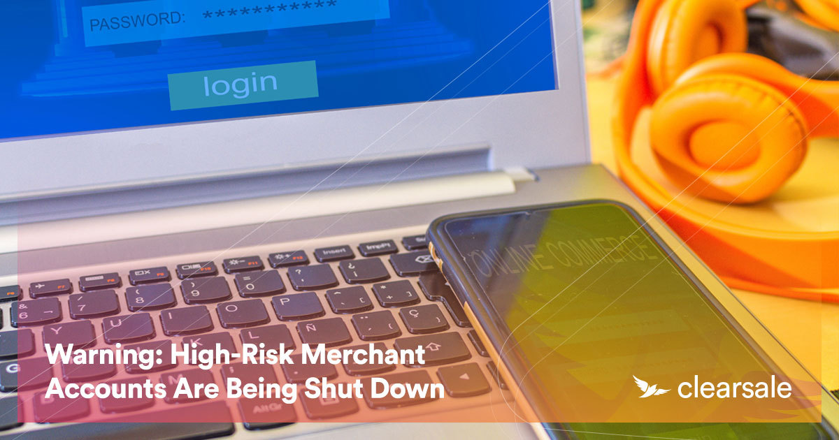 Warning: High-Risk Merchant Accounts Are Being Shut Down