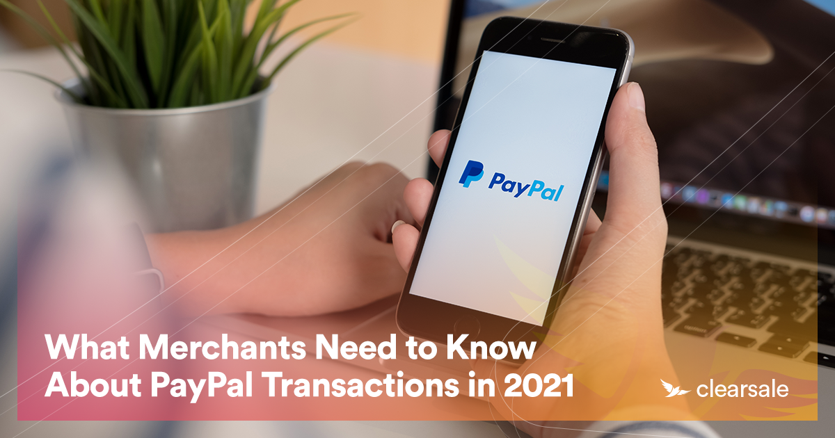 What Merchants Need to Know About PayPal Transactions in 2021
