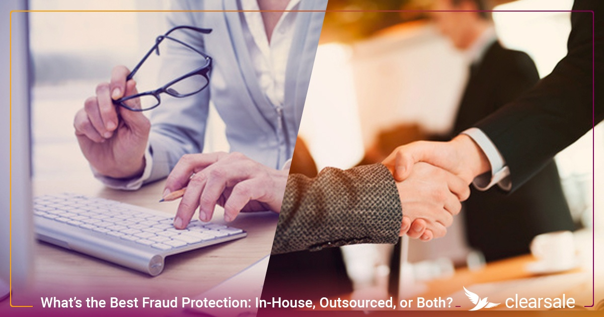 Best Fraud Protection Solution: In-House, Outsourced, or Both?