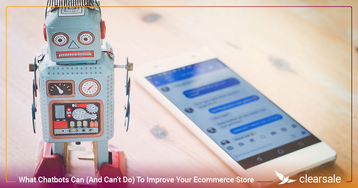 What Chatbots Can (And Can't Do) To Improve Your Ecommerce Store