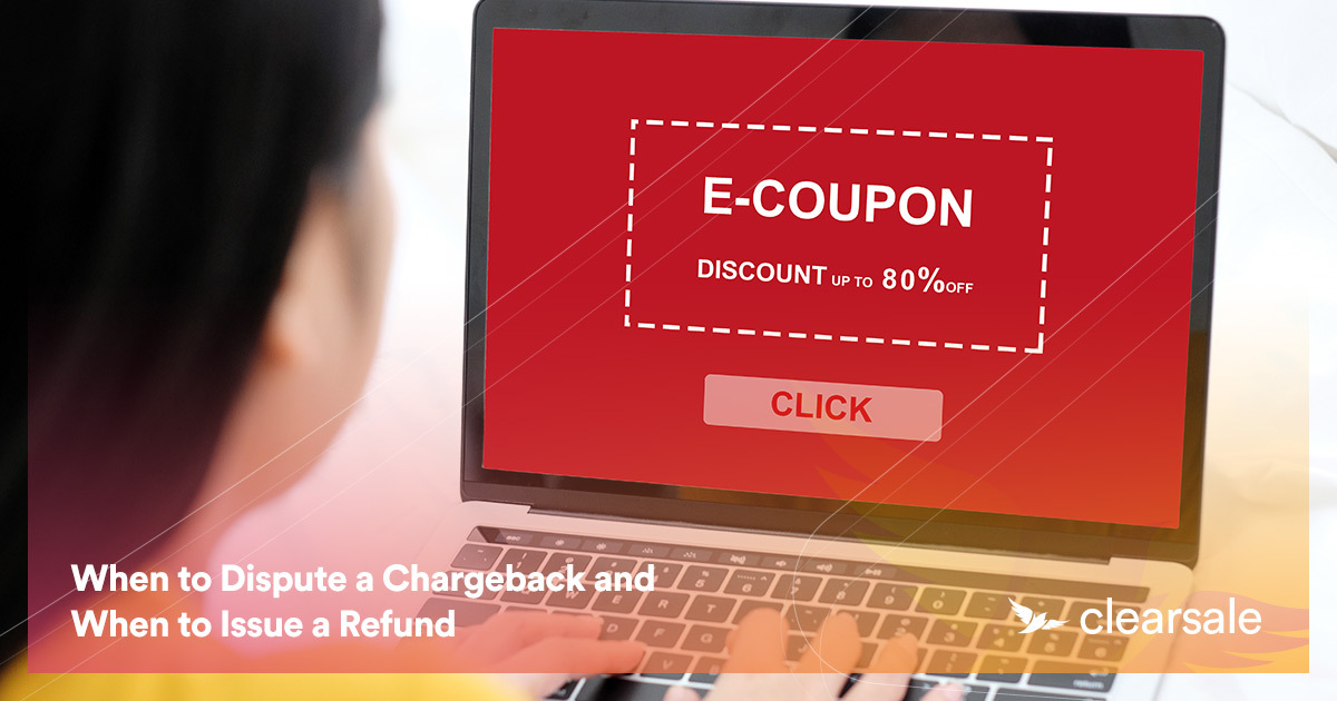 When to Dispute a Chargeback and When to Issue a Refund