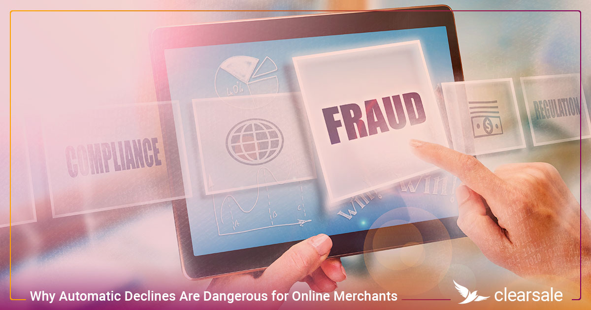 Why Automatic Declines Are Dangerous for Online Merchants