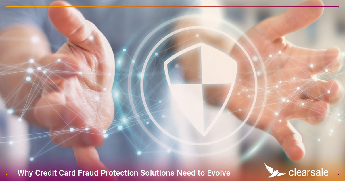 Why Credit Card Fraud Protection Solutions Need to Evolve