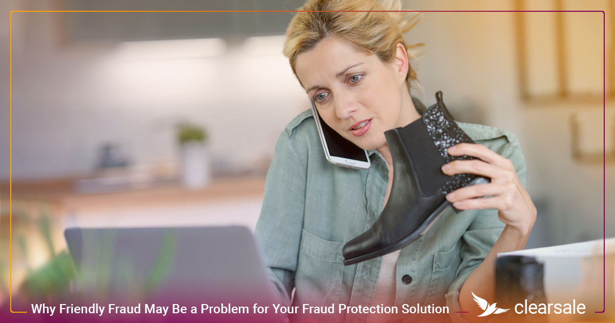 Why Friendly Fraud May Be a Problem for Your Fraud Protection Solution