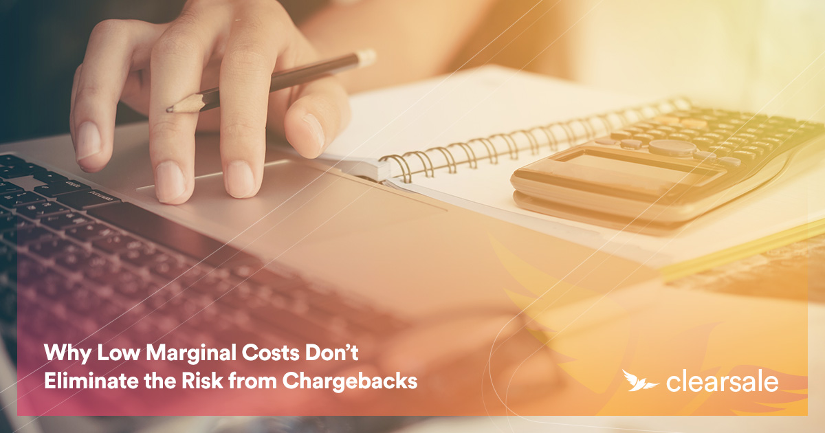 Why Low Marginal Costs Don't Eliminate the Risk from Chargebacks