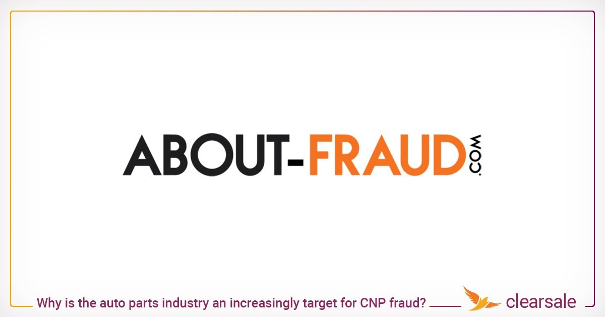 Why is the auto parts industry an increasingly target for CNP fraud?