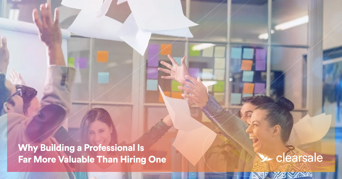 Why Building a Professional Is Far More Valuable Than Hiring One