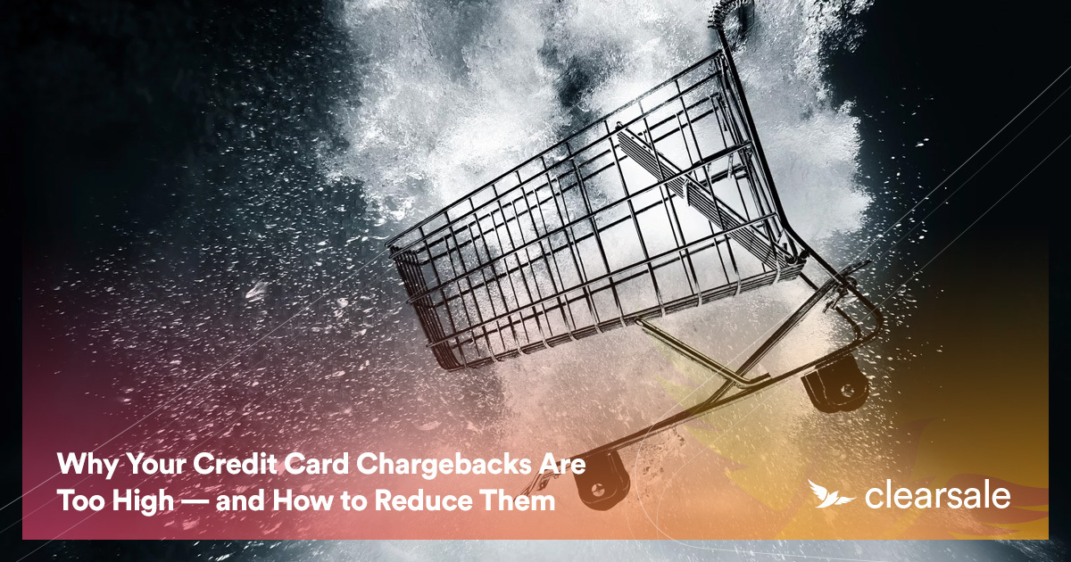 Why Your Credit Card Chargebacks Are Too High — and How to Reduce Them