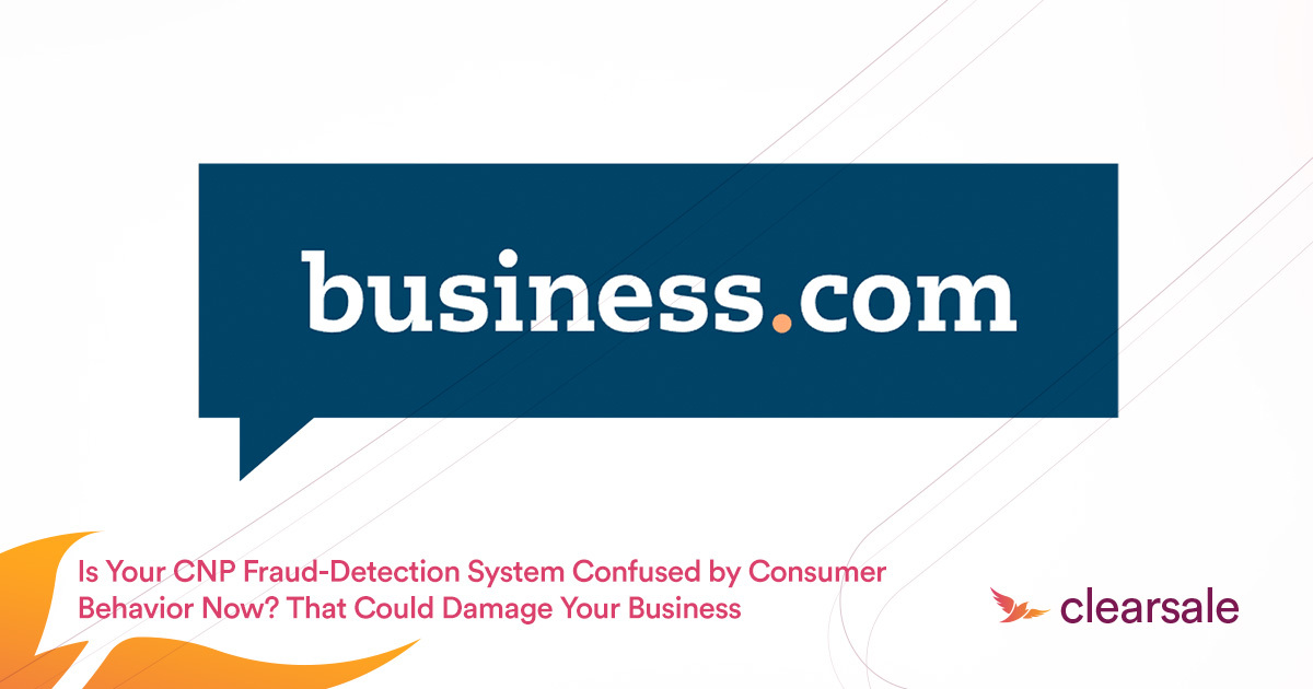 Is Your CNP Fraud-Detection System Confused by Consumer Behavior Now? That Could Damage Your Business
