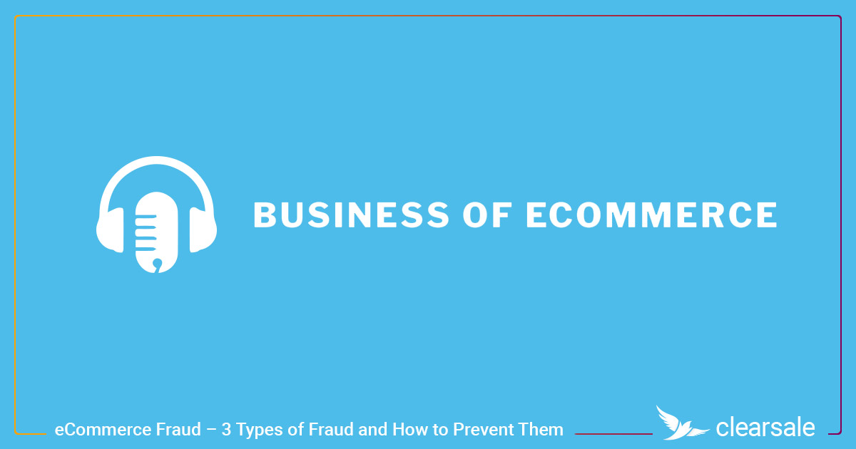 eCommerce Fraud – 3 Types of Fraud and How to Prevent Them