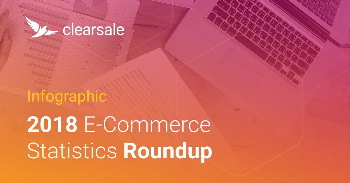 [Infographic] 2018 E-Commerce Statistics Roundup