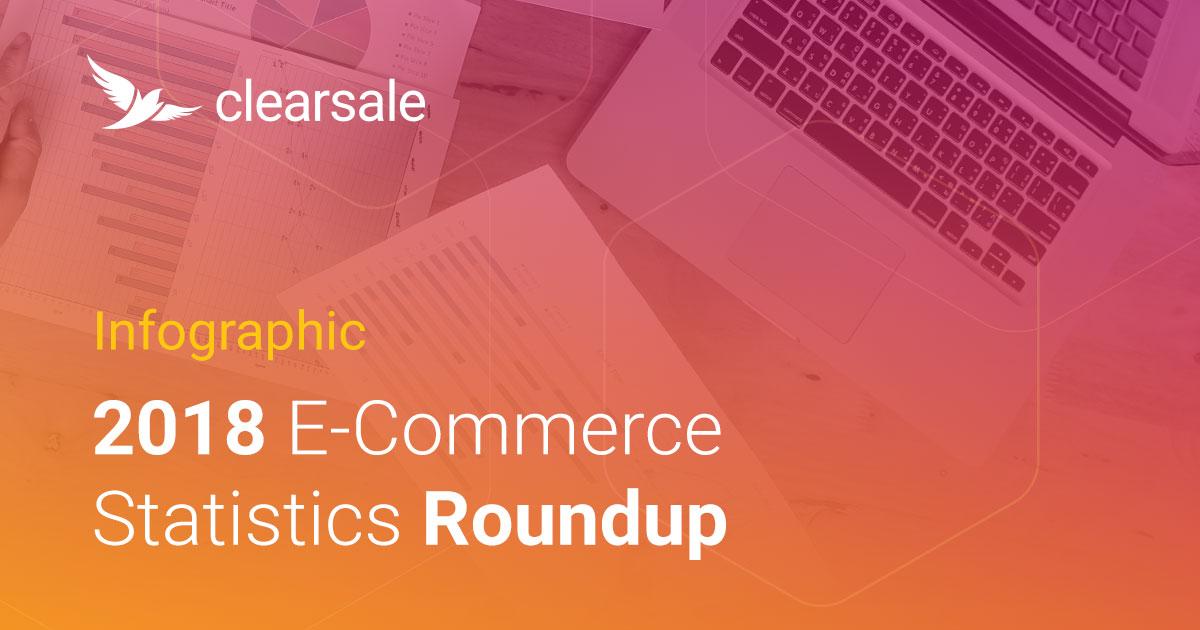 [Infographic] 2018 E-Commerce Statistics Roundup