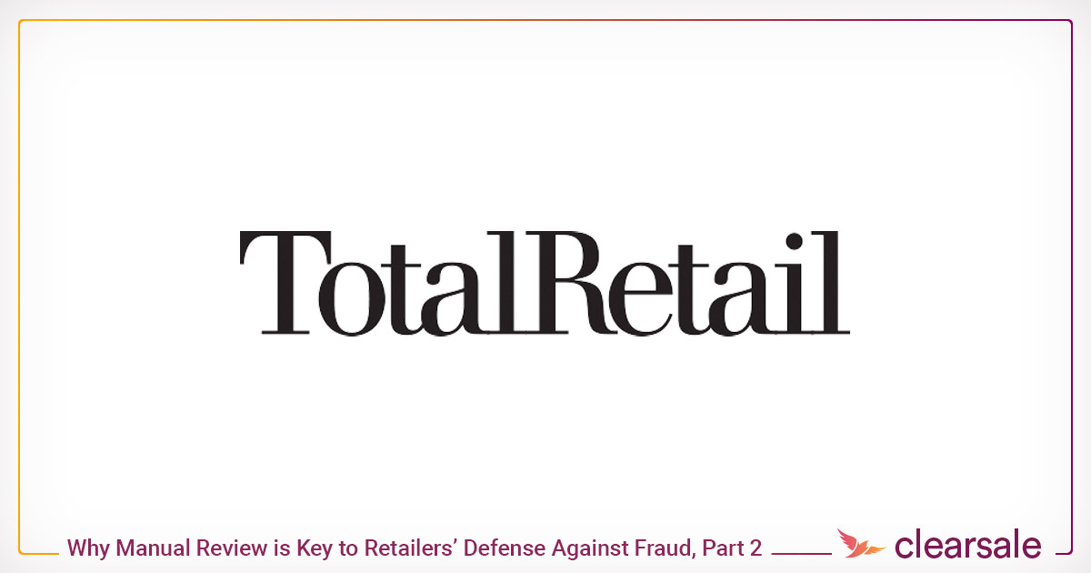 Why Manual Review is Key to Retailers Defense Against Fraud - Part 2